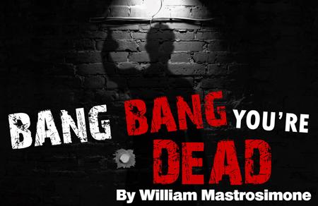 the James Downing Theatre presents Bang Bang You're Dead
